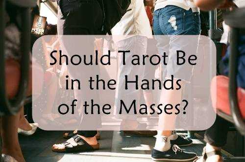 Should Tarot Be in the Hands of the Masses? Part 1