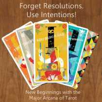 Forget Resolutions. Use Intentions! –  New Beginnings with the Major Arcana of Tarot