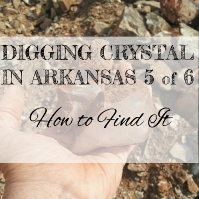 DIGGING QUARTZ CRYSTAL IN ARKANSAS 5 of 6: How To Find It