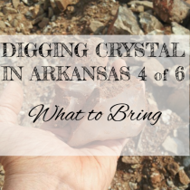 DIGGING QUARTZ CRYSTAL IN ARKANSAS 4 of 6: What To Bring