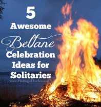 5 Awesome Beltane Celebration Ideas for Solitaries