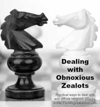 Dealing with Obnoxious Zealots