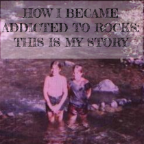 HOW I BECAME ADDICTED TO ROCKS: THIS IS MY STORY
