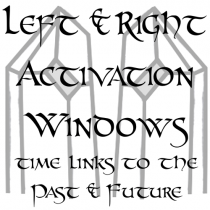 LEFT & RIGHT ACTIVATION WINDOWS - Time Links To The Past & Future