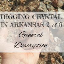 DIGGING QUARTZ CRYSTAL IN ARKANSAS 2 of 6: General Description