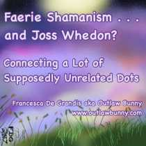 Faerie Shamanism . . . and Joss Whedon?