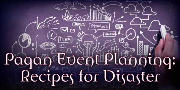 Pagan Event Planning: Recipes for Disaster Part 1