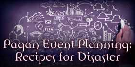 Pagan Event Planning: Recipes for Disaster Part 2