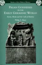 "Easter is Risen: Philip A. Shaw's ""Pagan Goddesses in the Early Germanic World"""