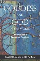 Embodied Theology: Goddess and God in the World by Carol P. Christ and Judith Plaskow