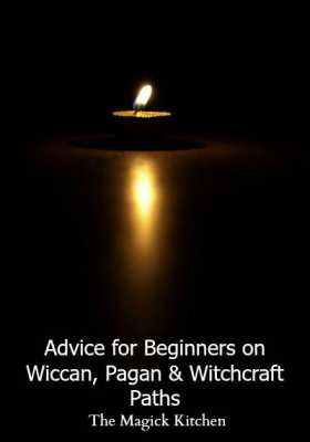 Advice for Beginners on Wiccan, Pagan & Witchcraft Paths